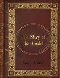 Edith Nesbit - The Story of the Amulet