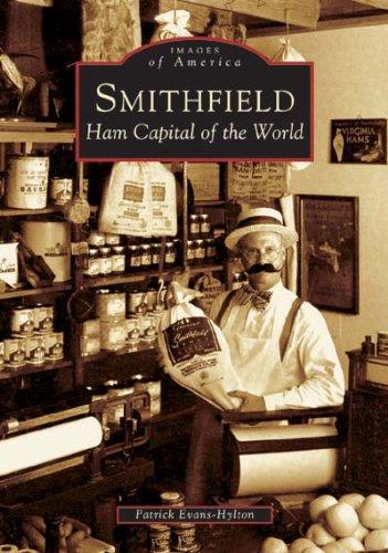 Smithfield:    Ham Capital of the World   (VA)  (Images of America) (Buy Smithfield Ham)