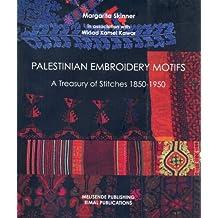 Palestinian Embroidery Motifs: A Treasury of Stitches 1850-1950