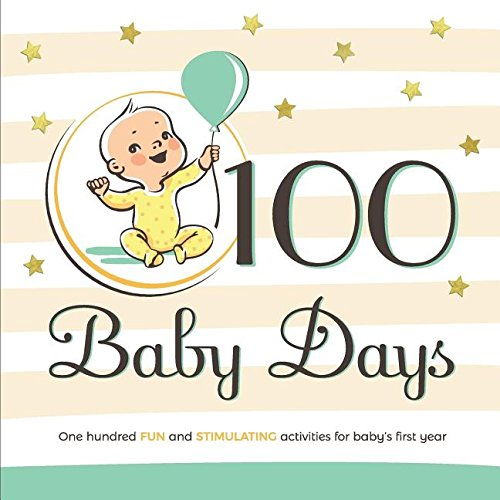 Stimulating Activities - 100 Baby Days: One Hundred Fun and Stimulating Activities for Baby's First Year