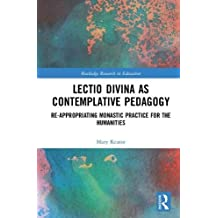 Lectio Divina as Contemplative Pedagogy: Re-appropriating Monastic Practice for the Humanities