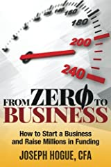 From Zero to Business: How to Start a Business and Raise Millions from Business Plan to Successful Startup Paperback