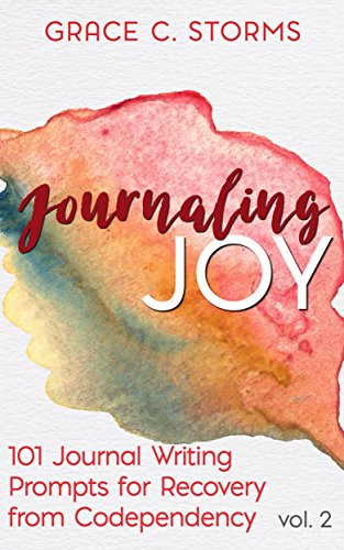 Journaling Joy, vol. 2: 101 Journal Writing Prompts for Recovery from Codependency (Journaling with Grace)