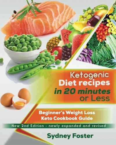 Ketogenic Diet Recipes in 20 Minutes or Less:: Beginner's Weight Loss Keto Cookbook Guide (Ketogenic Cookbook, Complete Lifestyle Plan) (Keto Diet Coach) by Sydney Foster
