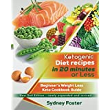 Ketogen Diet Recipes in 20 Minutes or Less:: Beginner's Weight Loss Keto Cookbook Guide (Ketogenic Cookbook, Complete Lifestyle Plan) (Keto Diet Coach)