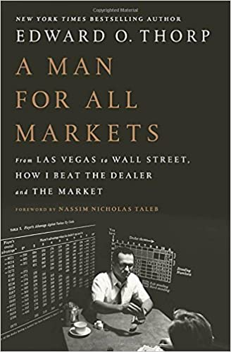 a man for all markets from las vegas to wall street how i beat  a man for all markets from las vegas to wall street how i beat the dealer and the market edward o thorp nassim nicholas taleb 9781400067961