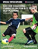 Soccer Coaching Curriculum for 6-11 Year Old Players - Volume 2 (NSCAA Player Development Curriculum)