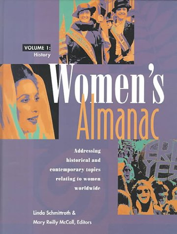 Women's Almanac Edition 1.: Addressing Historical and Contemporary Topics Relating to Women Worldwide (Women's Reference