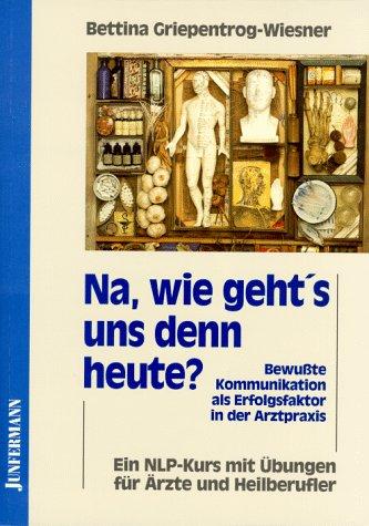 Na, wie geht's uns denn heute? Taschenbuch – 1. Januar 1998 Bettina Griepentrog-Wiesner Bettina Griepentrog- Wiesner Junfermann 3873873710