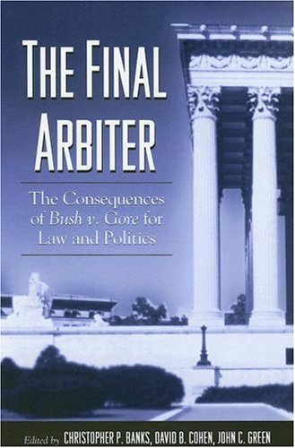 The Final Arbiter: The Consequences of Bush v. Gore for Law and Politics (SUNY series in American Constitutionalism)
