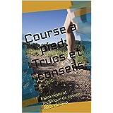 Course à pied: Trucs et conseils: Entraînement Technique de course Alimentation (French Edition)