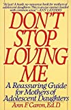 img - for Don't Stop Loving Me: Reassuring Guide For Mothers of Adolescent Daughters by Ann F. Caron (1992-01-29) book / textbook / text book