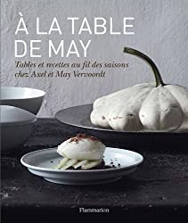 A la table de May : Tables et recettes au fil des saisons chez Axel et May Vervoordt