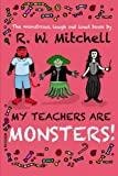 My Teachers Are Monsters!, R W Mitchell, 1494948958