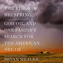 The Kings of Big Spring: God, Oil, and One Family's Search for the American Dream Audiobook by Bryan Mealer Narrated by Bryan Mealer