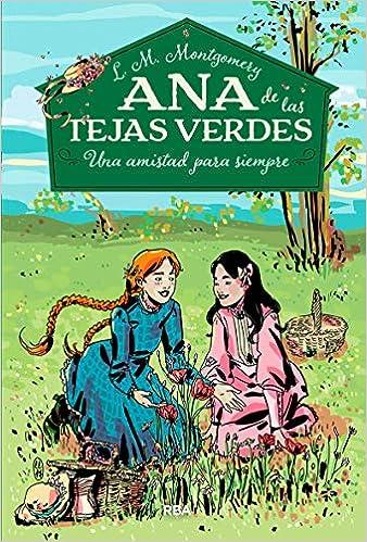Ana De Las Tejas Verdes 2 Una Amistad Para Siempre Inolvidables Amazon Es Montgomery Lucy Maud Sanchez Ana Isabel Libros