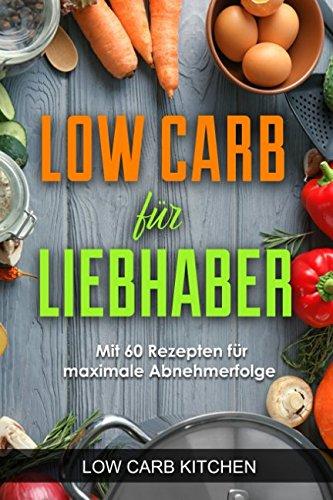 Low Carb für Liebhaber - Mit 60 Rezepten für maximale Abnehmerfolge
