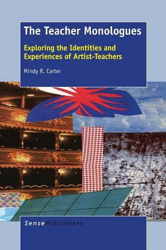 The Teacher Monologues: Exploring the Identities and Experiences of Artist-Teachers