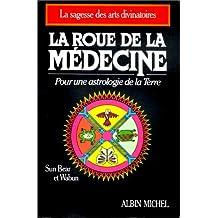 La Roue de la médecine: Pour une astrologie de la terre