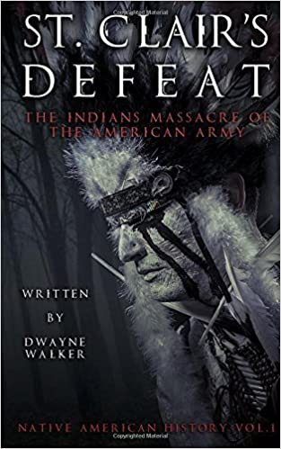 St. Clair's Defeat: The Indians Massacre of the American Army: The Native American Wars: Volume 1 (Native American History) by Dwayne Walker (2015-10-07)