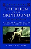 The Reign of the Greyhound, Cynthia Branigan, 0876056966