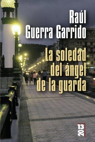Descargar Libro La Soledad Del ángel De La Guarda Raúl Guerra Garrido