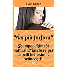 Forfora mai più: Shampoo, rimedi naturali, maschere, per capelli bellissimi e seducenti (Italian Edition)