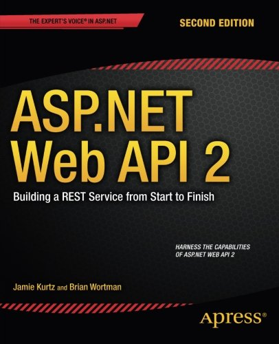 ASP.NET Web API 2: Building a REST Service from Start to Finish by Apress