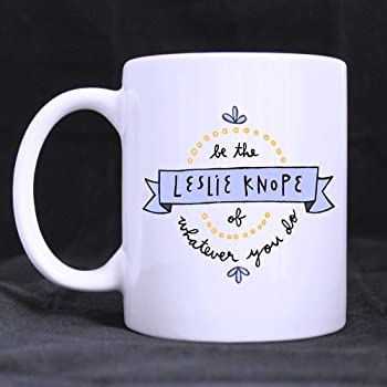 Funny High Quality Be the LESLIE KNOPE of WHATEVER you do Theme Coffee Mug or Tea Cup,Ceramic Material Mugs,White 11oz