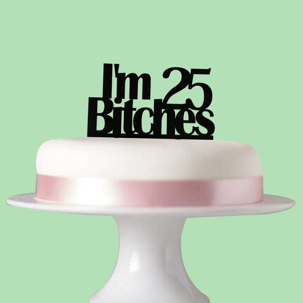 Amazon Im 25 Bitches Cake Topper For 25th Birthday Cake Party