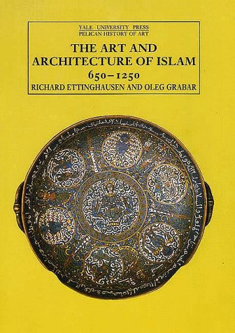 Islamic Art and Architecture, 650-1250 (The Yale University Press Pelican Histor)