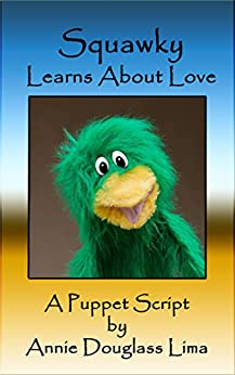 Squawky Learns About Love: A Puppet Script by [Lima, Annie Douglass]