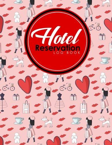 Hotel Reservation Log Book: Booking Reservation System, Reservation Book Sheets, Hotel Reservation Confirmation Template, Reservation Sheet Template, ... (Hotel Reservation Log Books) (Volume 16) pdf epub