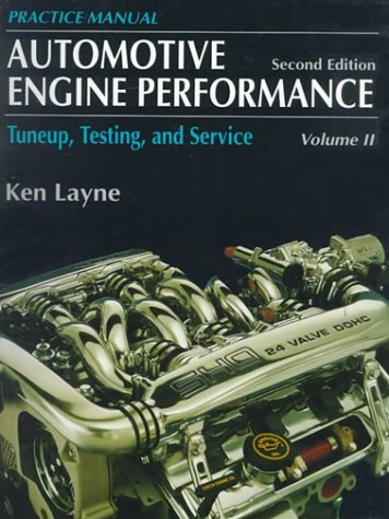 Automotive Engine Performance: Tuneup, Testing, and Service Volume II-Practice Manual (2nd Edition)