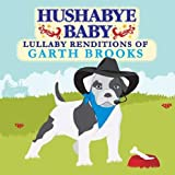 Hushabye Baby: Lullaby Renditions of Garth Brooks