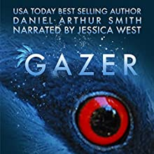 Gazer: A Spectral Worlds Story Audiobook by Daniel Arthur Smith Narrated by Jessica West