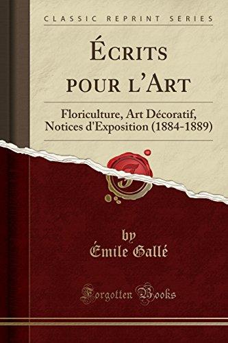 Écrits pour l'Art: Floriculture, Art Décoratif, Notices d'Exposition (1884-1889) (Classic Reprint) (French Edition)