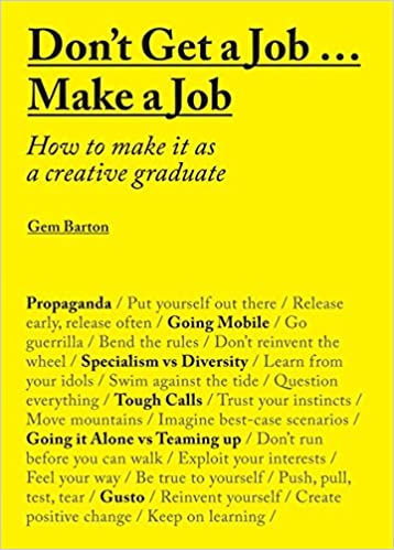 Don't Get A Job… Make A Job: How To Make It As A Creative Graduate by Amazon
