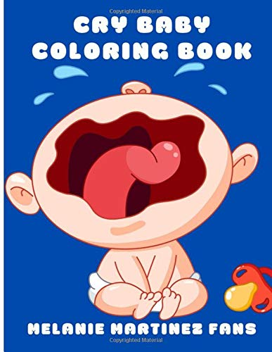 Cry Baby Coloring Book Cry Baby Coloring Pages Martinez Fans Melanie 9798643368465 Amazon Com Books