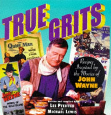 True Grits: Recipes Inspired by the Movies of John Wayne