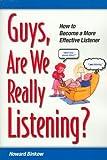 Guys, Are We Really Listening?, Howard Binkow, 0971539006