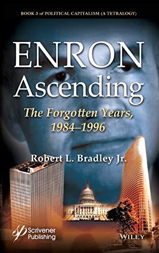 Enron Ascending: The Forgotten Years, 1984-1996 (Political Capitalism: a Tetralogy)