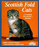 Scottish Fold Cats: Everything About Acquisition, Care, Nutrition, Behavior, Health Care, and Breeding (Complete Pet Owner's Manual)