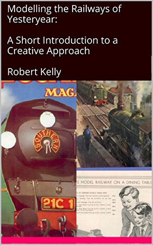 Modelling the Railways of Yesteryear: A Short Introduction to a Creative Approach (Hornby Steam Train)