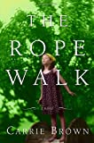 The Rope Walk, Carrie Brown, 0375424636