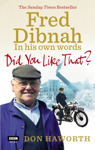 [BEST] Did You Like That? Fred Dibnah, In His Own Words KINDLE