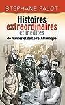 Histoires extraordinaires et inédites de Nantes et de Loire-Atlantique par Pajot