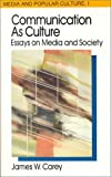 Communication as Culture, Revised Edition: Essays on Media and Society (Media and Popular Culture 1)