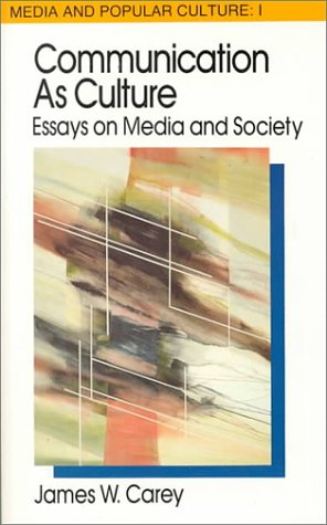 Communication as Culture, Revised Edition: Essays on Media and Society (Media and Popular Culture 1) by Routledge