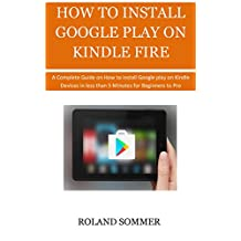 HOW TO INSTALL GOOGLE PLAY ON KINDLE FIRE: A Complete Guide on How to install google play on Kindle Devices in less than 5 Minutes for Beginners to Pro.